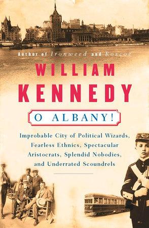 O Albany! by William Kennedy