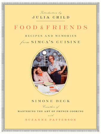 Food and Friends by Simone Beck and Suzanne Patterson