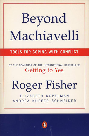 Beyond Machiavelli by Roger Fisher, Elizabeth Kopelman and Andrea Kupfer Schneider
