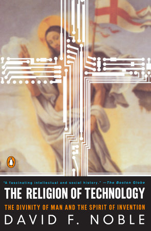 The Religion of Technology by David W. Noble