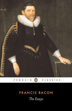The Essays by Francis Bacon: 9780140432169 | PenguinRandomHouse.com: Books