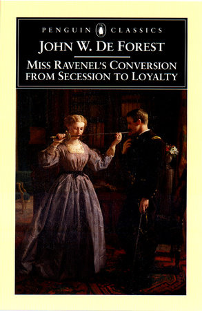 Miss Ravenel's Conversion from Secessions to Loyalty by John W. De Forest