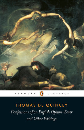 Confessions of an English Opium-Eater and Other Writings by Thomas De Quincey