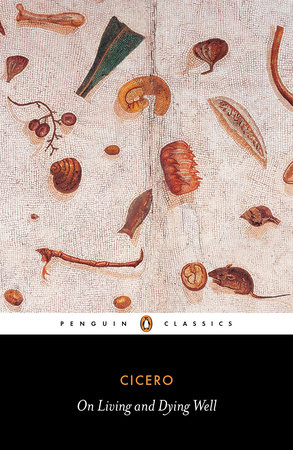 On Living and Dying Well by Marcus Tullius Cicero