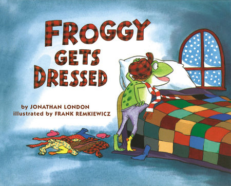 Froggy Gets Dressed by Jonathan London; Illustrated by Frank Remkiewicz