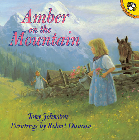 Amber on the Mountain by Tony Johnston and Robert A. Duncan