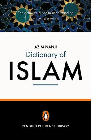 The Penguin Dictionary of Islam by Azim Nanji
