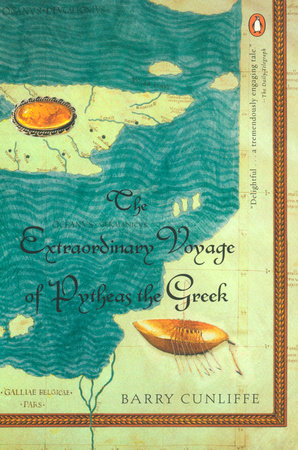 The Extraordinary Voyage of Pytheas the Greek by Barry Cunliffe