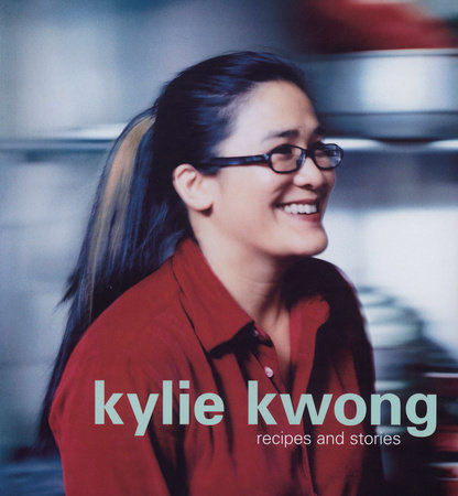 Kylie Kwong: Recipes and Stories by Kylie Kwong