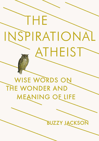 The Inspirational Atheist by Buzzy Jackson