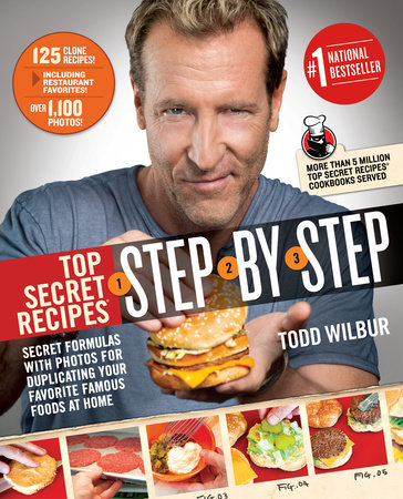 Top Secret Recipes Step-by-Step by Todd Wilbur