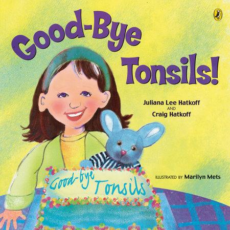 Good-bye Tonsils! by Craig Hatkoff and Juliana Lee Hatkoff