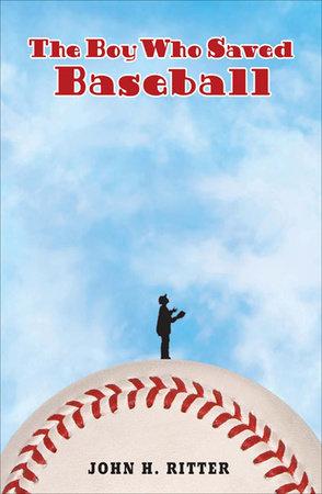 The Boy Who Saved Baseball by John Ritter
