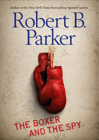 The Boxer and the Spy by Robert B. Parker