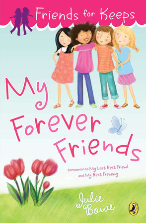 Friends for Keeps: My Forever Friends by Julie Bowe