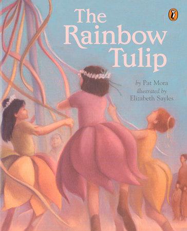 The Rainbow Tulip by Pat Mora