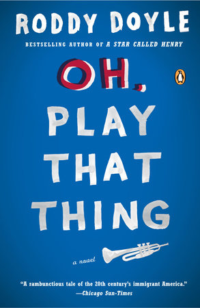 Oh, Play That Thing by Roddy Doyle