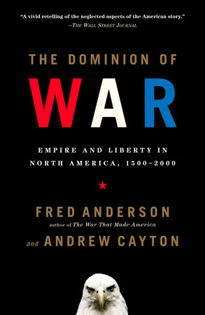 The Dominion of War by Fred Anderson and Andrew Cayton