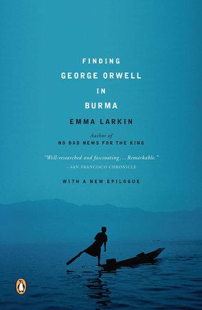 Finding George Orwell in Burma by Emma Larkin