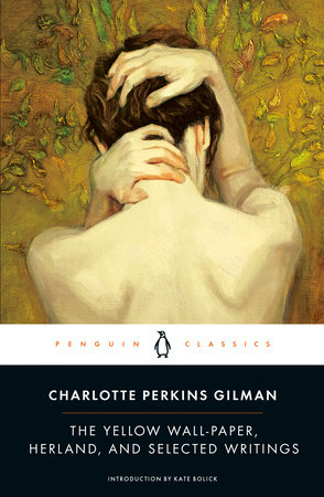 The Yellow Wall-Paper, Herland, and Selected Writings by Charlotte Perkins Gilman