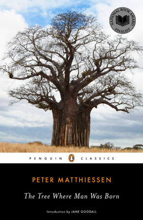 The Tree Where Man Was Born by Peter Matthiessen