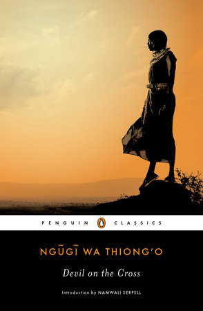 Devil on the Cross by Ngugi wa Thiong'o; Introduction by Namwali Serpell