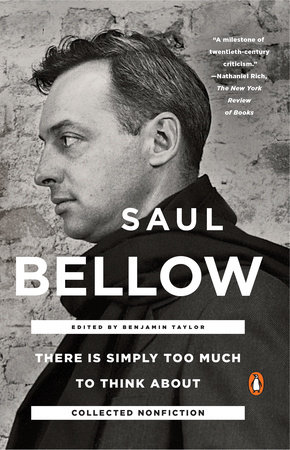 There Is Simply Too Much to Think About by Saul Bellow