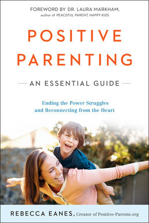 Positive Parenting by Rebecca Eanes; Foreword by Dr. Laura Markham