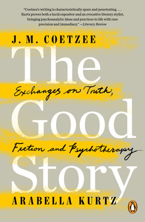 The Good Story by J. M. Coetzee and Arabella Kurtz