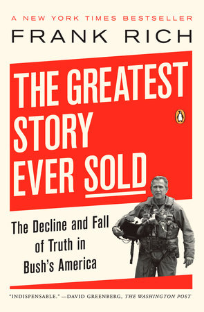 The Greatest Story Ever Sold by Frank Rich