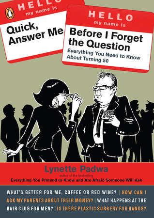 Quick, Answer Me Before I Forget the Question by Lynette Padwa