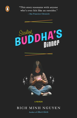 Stealing Buddha's Dinner by Bich Minh Nguyen - Reading Guide -  PenguinRandomHouse com: Books