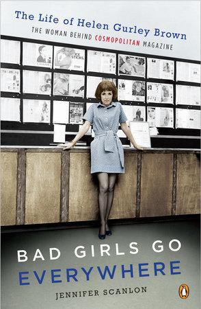 Bad Girls Go Everywhere by Jennifer Scanlon