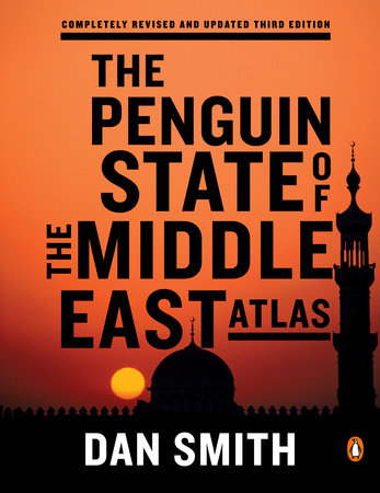 The Penguin State of the Middle East Atlas by Dan Smith