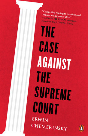The Case Against the Supreme Court by Erwin Chemerinsky