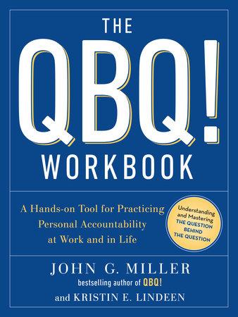The QBQ! Workbook by John G. Miller and Kristin E. Lindeen