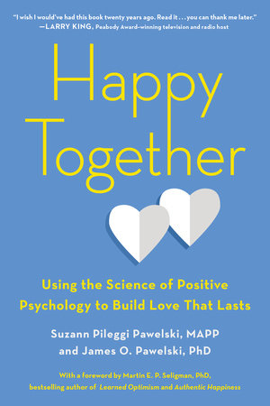 Happy Together by Suzann Pileggi Pawelski, MAPP and James O. Pawelski PhD