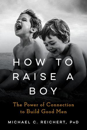 How To Raise A Boy by Michael C. Reichert