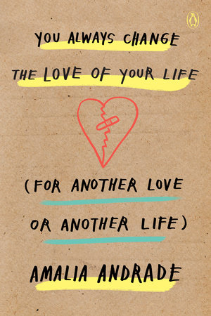 You Always Change the Love of Your Life (for Another Love or Another Life) by Amalia Andrade