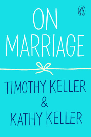 On Marriage by Timothy Keller and Kathy Keller