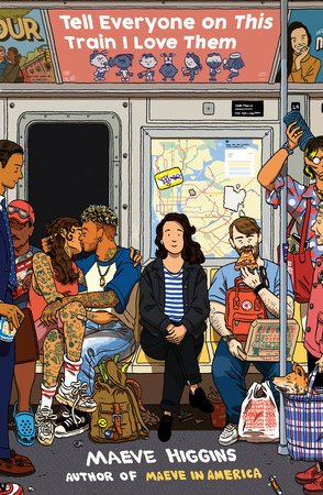 Tell Everyone on This Train I Love Them by Maeve Higgins