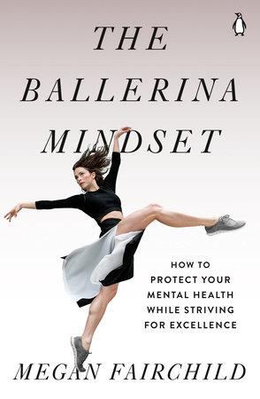 The Ballerina Mindset by Megan Fairchild