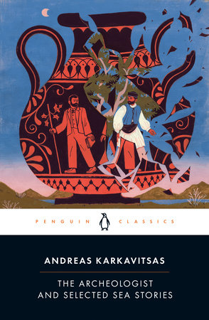 The Archeologist and Selected Sea Stories by Andreas Karkavitsas