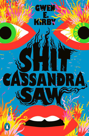 Shit Cassandra Saw by Gwen E. Kirby