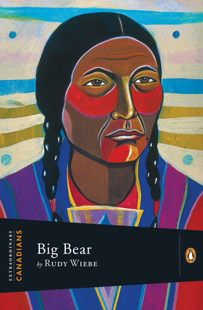 Extraordinary Canadians: Big Bear by Rudy Wiebe