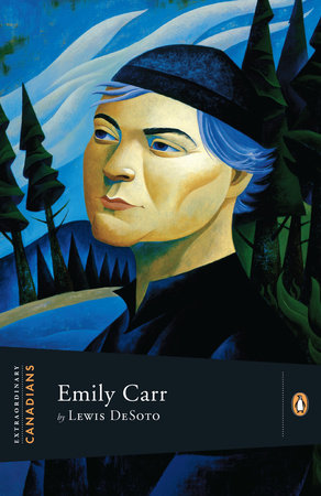 Extraordinary Canadians: Emily Carr by Lewis Desoto