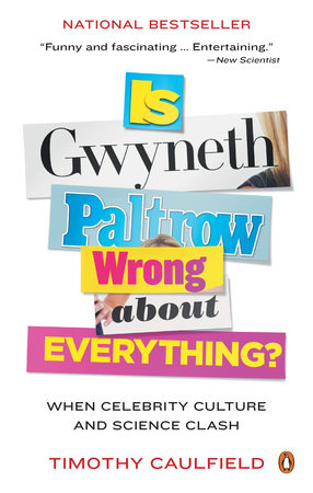 The Science of Celebrity . . . or Is Gwyneth Paltrow Wrong About Everything? by Timothy Caulfield