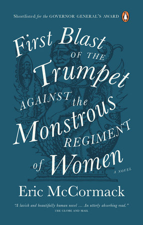 First Blast of the Trumpet Against the Monstrous Regiment of Women by Eric McCormack