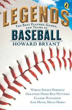 Legends: The Best Players, Games, and Teams in Baseball by Howard Bryant