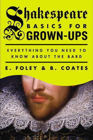 Shakespeare Basics for Grown-Ups by E. Foley and B. Coates